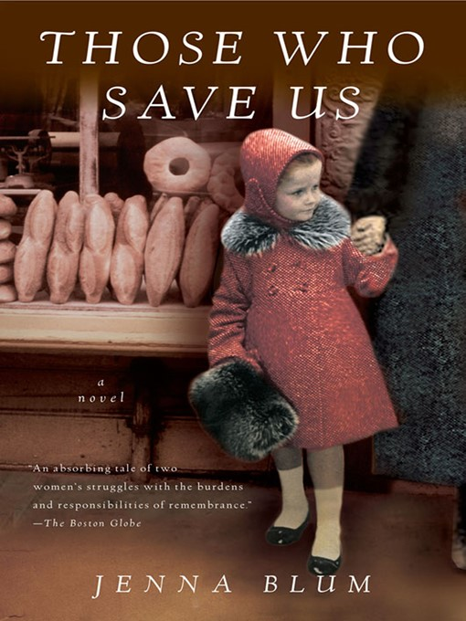 Title details for Those Who Save Us by Jenna Blum - Available