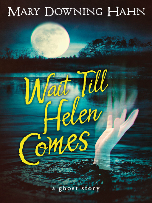 Title details for Wait Till Helen Comes by Mary Downing Hahn - Available