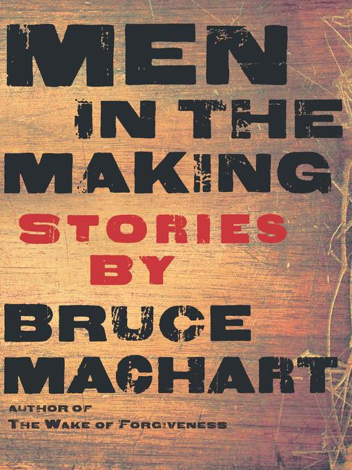 Title details for Men in the Making by Bruce Machart - Available