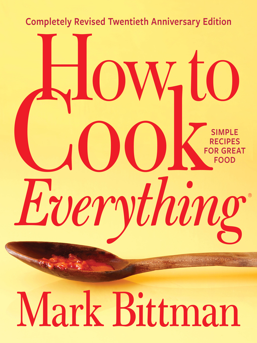 Title details for How to Cook Everything—Completely Revised Twentieth Anniversary Edition by Mark Bittman - Available