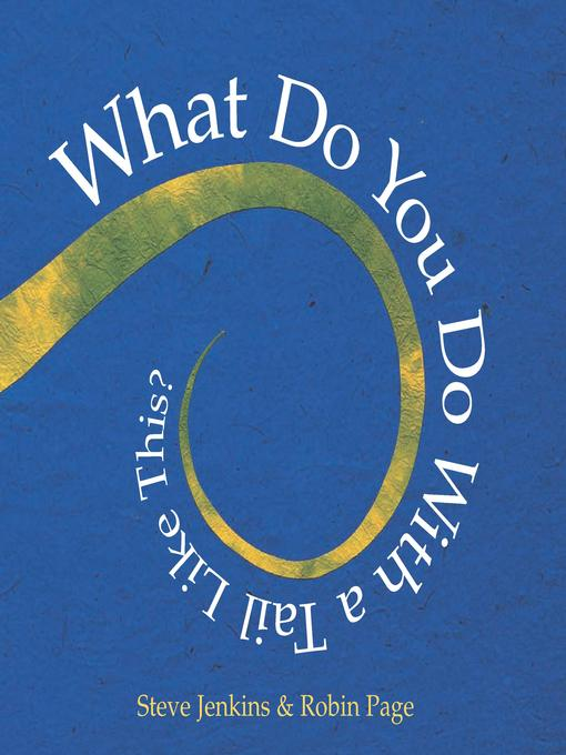 Title details for What Do You Do with a Tail Like This? by Steve Jenkins - Available