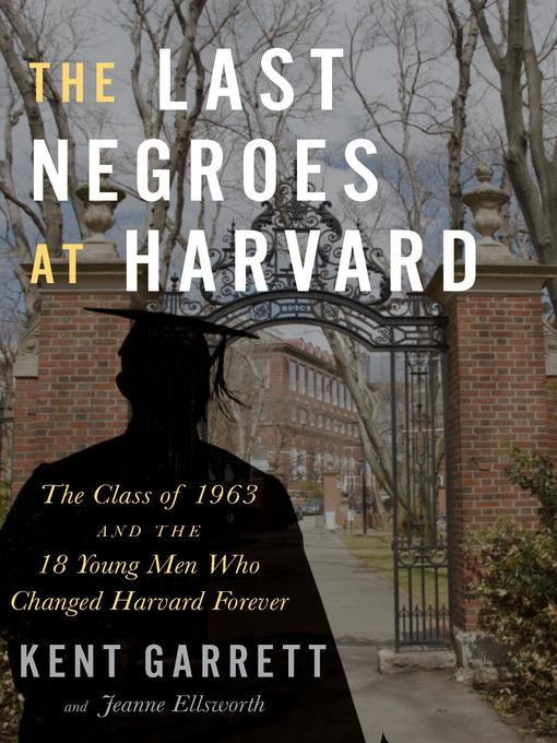 Title details for The Last Negroes at Harvard by Kent Garrett - Available