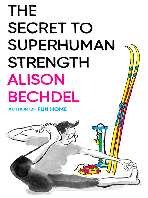 Title details for The Secret to Superhuman Strength by Alison Bechdel - Available