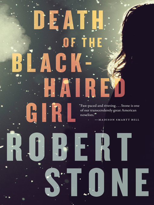 Title details for Death of the Black-Haired Girl by Robert Stone - Wait list