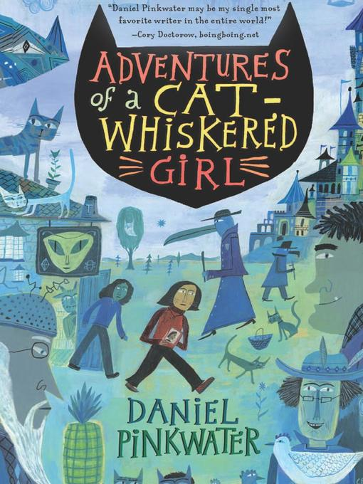 Title details for Adventures of a Cat-Whiskered Girl by Daniel Pinkwater - Available