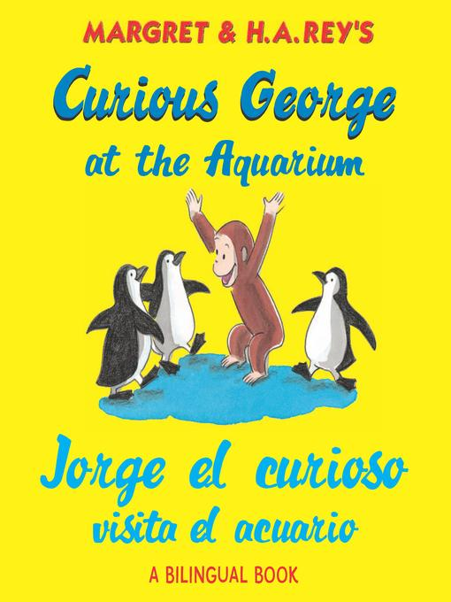 Title details for Curious George at the Aquarium / Jorge el Curioso Visita el Acuario by H. A. Rey - Wait list