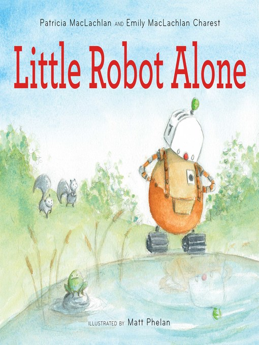 Title details for Little Robot Alone by Patricia MacLachlan - Wait list