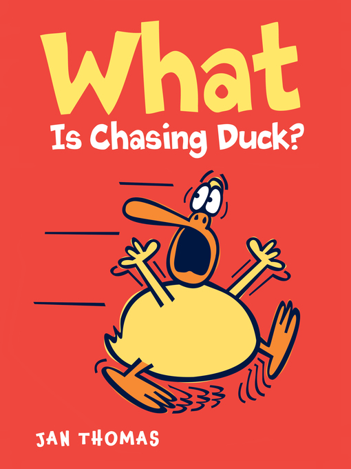 Title details for What Is Chasing Duck? by Jan Thomas - Available