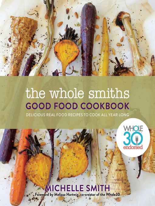 Title details for The Whole Smiths Good Food Cookbook by Michelle Smith - Wait list