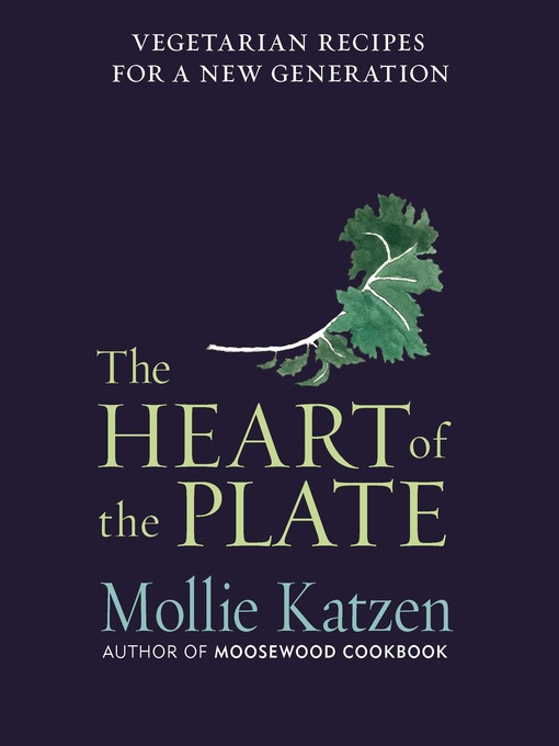 Title details for The Heart of the Plate by Mollie Katzen - Available