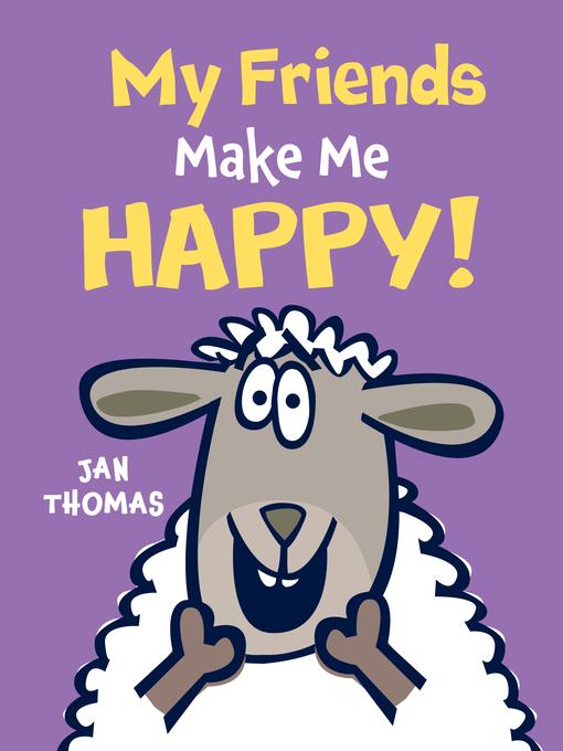 My Friends Make Me Happy! by Jan Thomas