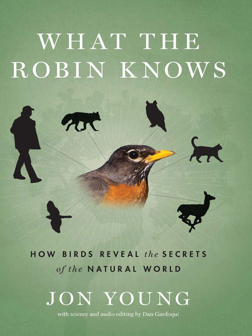 Title details for What the Robin Knows by Jon Young - Available