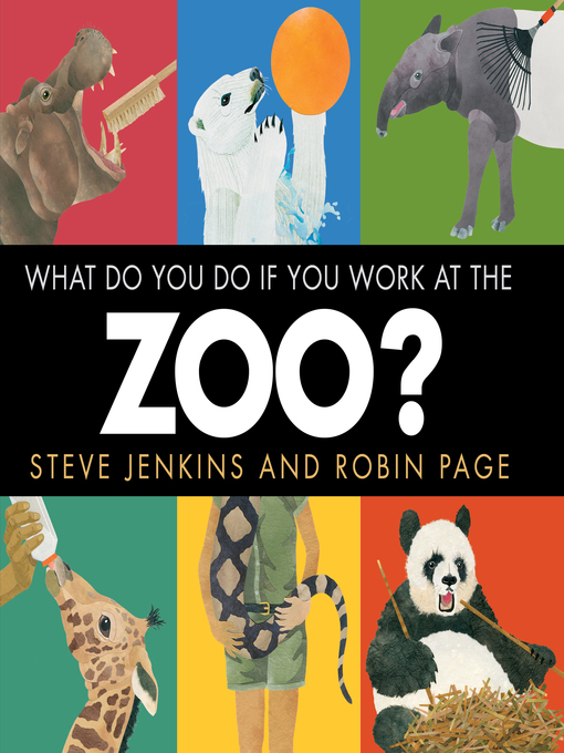 Title details for What Do You Do If You Work at the Zoo? by Steve Jenkins - Available