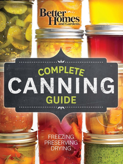 Title details for Better Homes and Gardens Complete Canning Guide by Better Homes and Gardens - Wait list