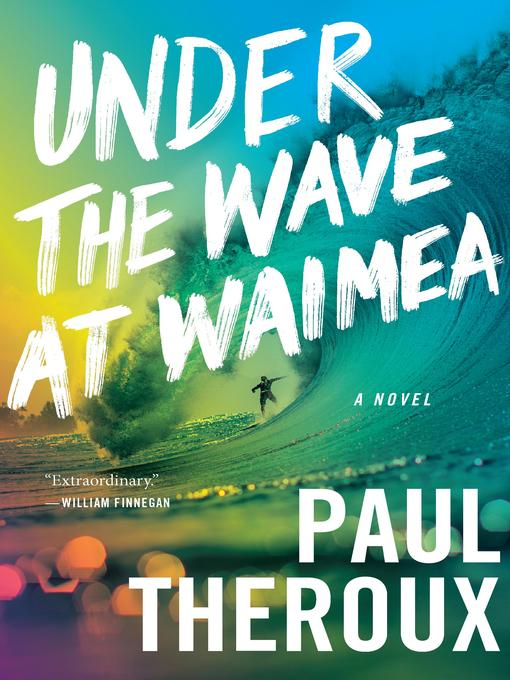 Title details for Under the Wave at Waimea by Paul Theroux - Wait list