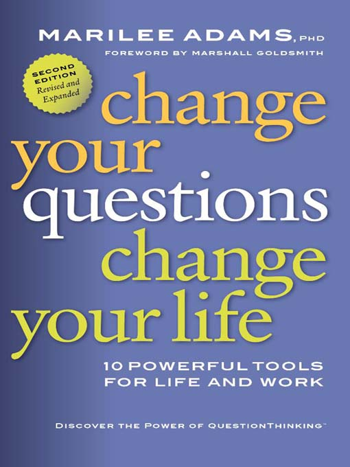 Title details for Change Your Questions, Change Your Life by Marilee Adams, PhD - Wait list