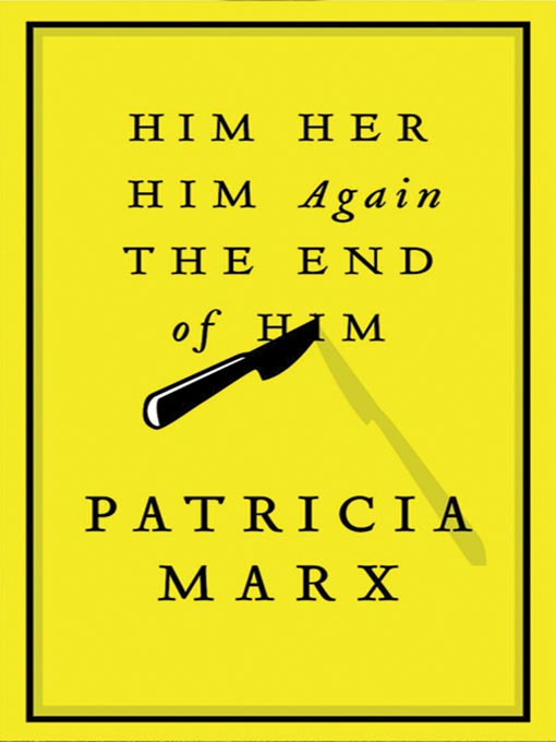 Title details for Him Her Him Again the End of Him by Patricia Marx - Available