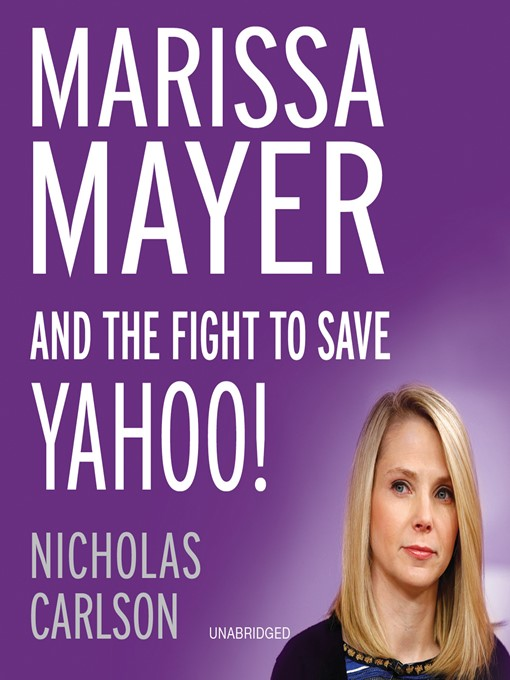 Title details for Marissa Mayer and the Fight to Save Yahoo! by Nicholas Carlson - Available