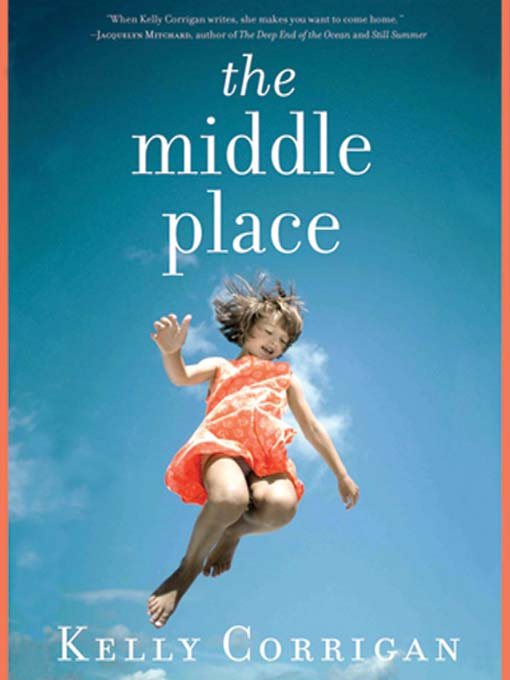 Title details for The Middle Place by Kelly Corrigan - Available