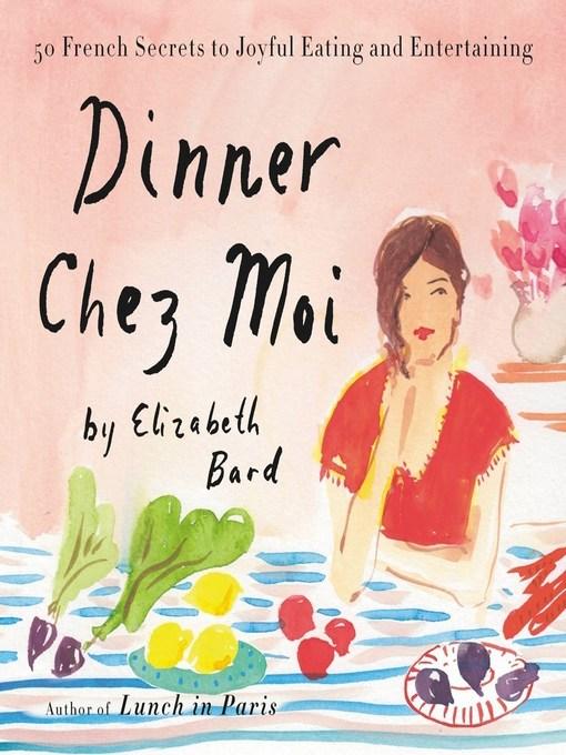 Title details for Dinner chez Moi by Elizabeth Bard - Available