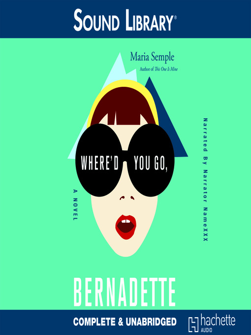 Title details for Where'd You Go, Bernadette by Maria Semple - Available