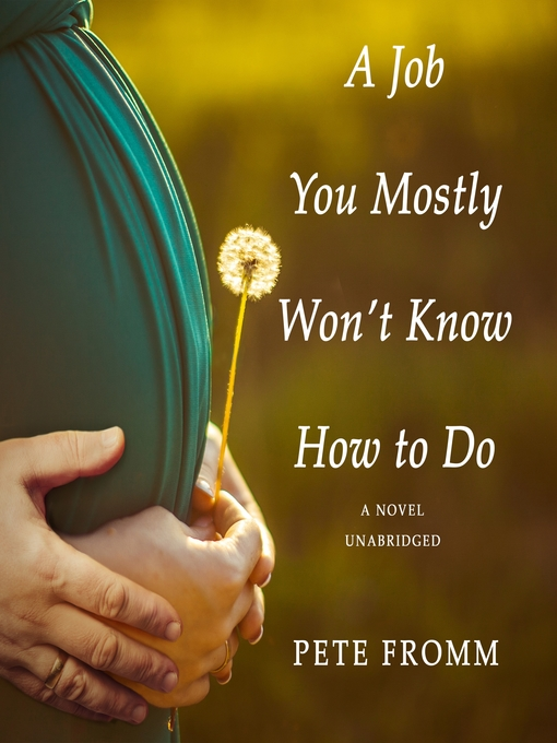 Title details for A Job You Mostly Won't Know How to Do by Pete Fromm - Available