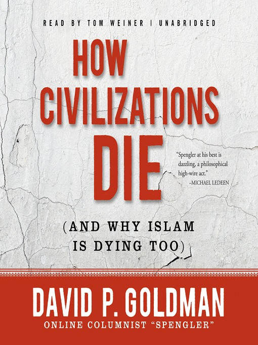 Title details for How Civilizations Die (and Why Islam Is Dying Too) by David Goldman - Available