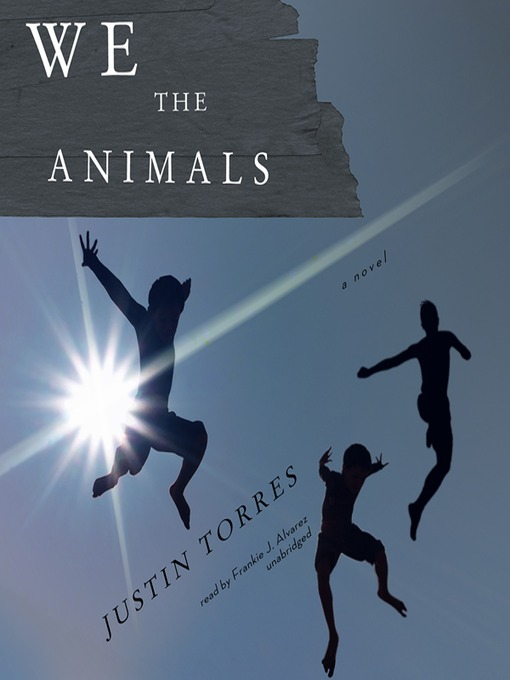 Title details for We the Animals by Justin Torres - Available
