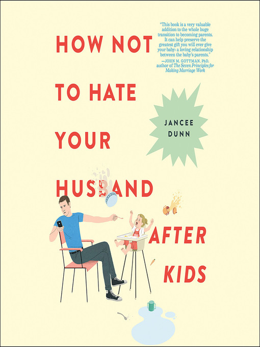 Title details for How Not to Hate Your Husband After Kids by Jancee Dunn - Available