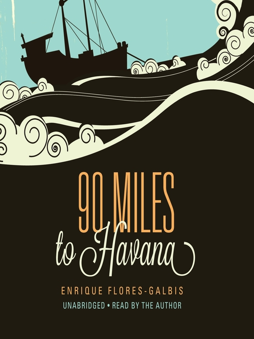 Title details for 90 Miles to Havana by Enrique Flores-Galbis - Available
