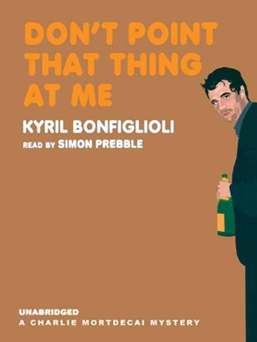 Title details for Don't Point That Thing at Me by Kyril Bonfiglioli - Available