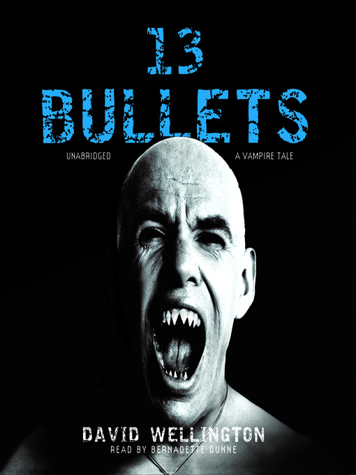 Title details for 13 Bullets: A Vampire Tale by David Wellington - Available