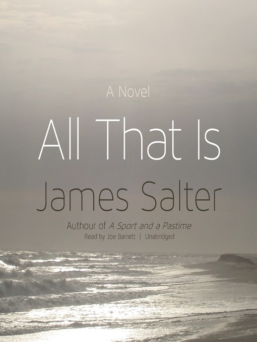 Title details for All That Is by James Salter - Available