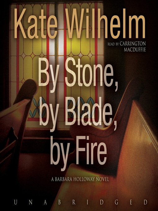 Title details for By Stone, by Blade, by Fire by Kate Wilhelm - Available