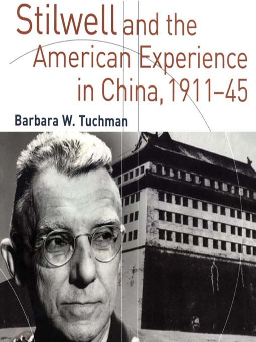 Title details for Stilwell and the American Experience in China, 1911-1945 by Barbara W. Tuchman - Wait list