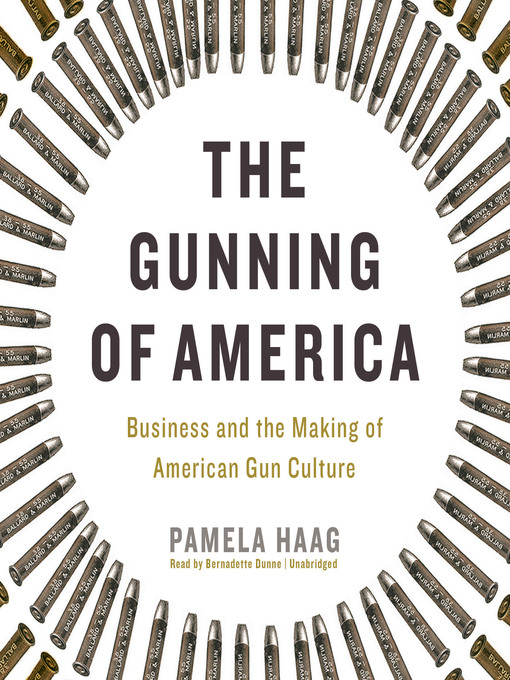 Title details for The Gunning of America by Pamela Haag - Available