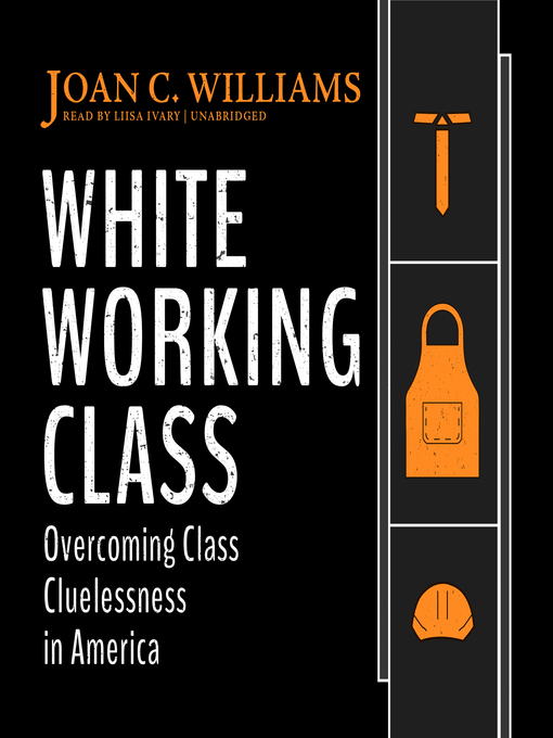 Title details for White Working Class by Joan C. Williams - Available