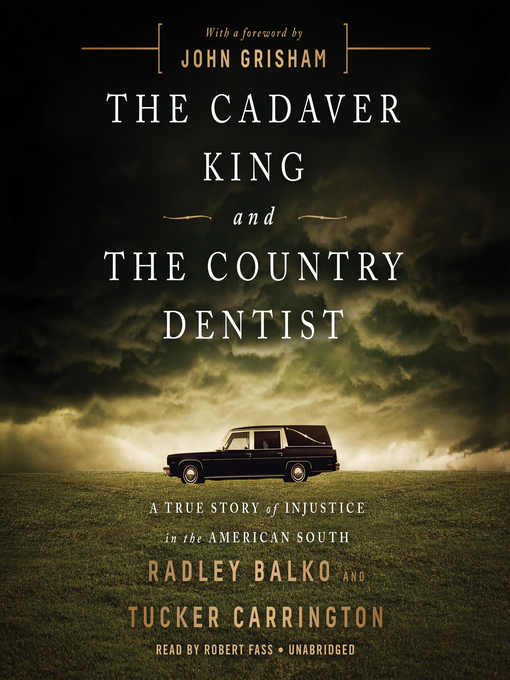 Title details for The Cadaver King and the Country Dentist by Radley Balko - Available