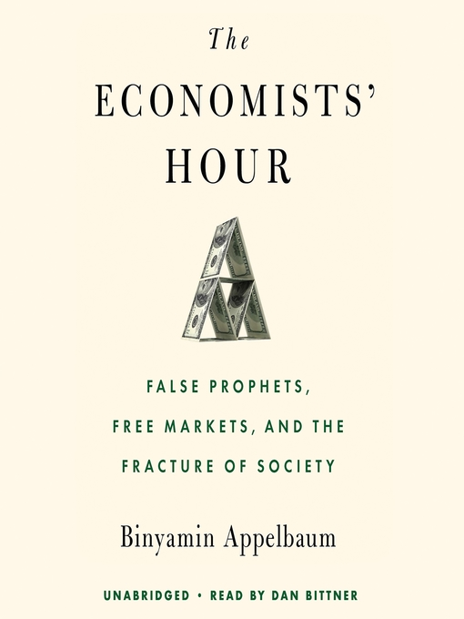 Title details for The Economists' Hour by Binyamin Appelbaum - Available