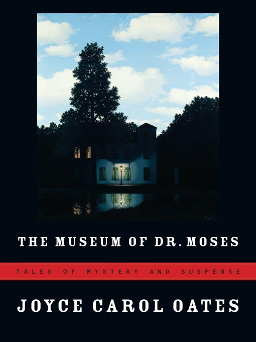 Title details for The Museum of Dr. Moses by Joyce Carol Oates - Available