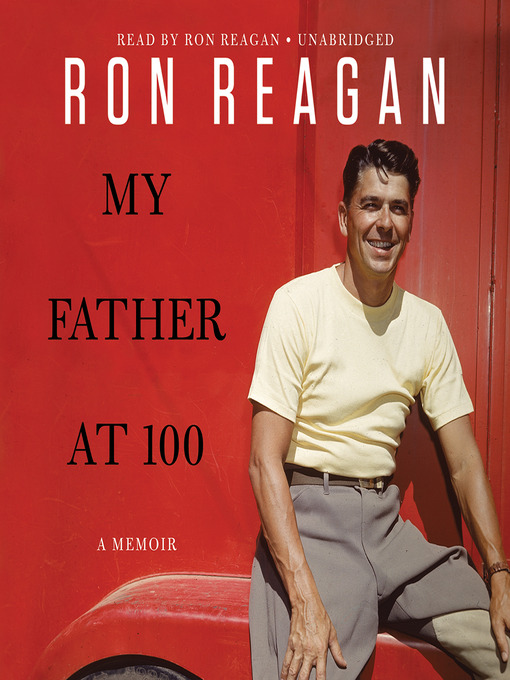 Title details for My Father at 100 by Ron Reagan - Wait list