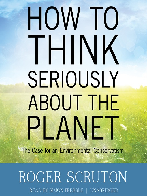 Title details for How to Think Seriously about the Planet by Roger Scruton - Available