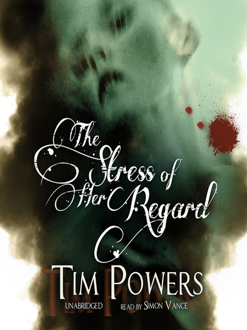 Title details for The Stress of Her Regard by Tim Powers - Wait list