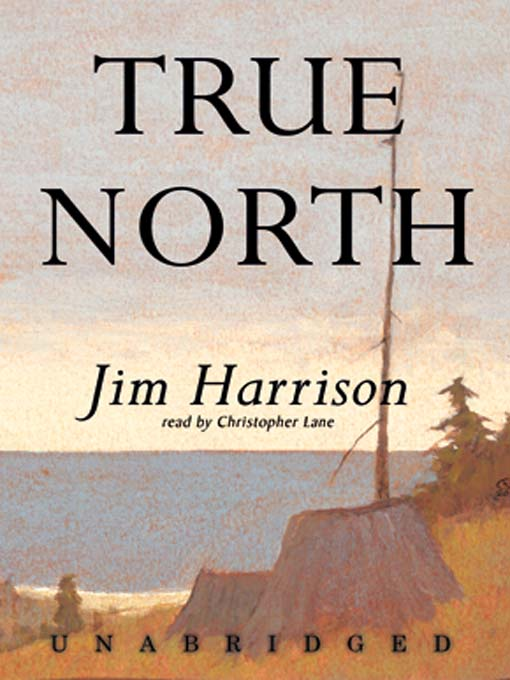 Title details for True North by Jim Harrison - Available
