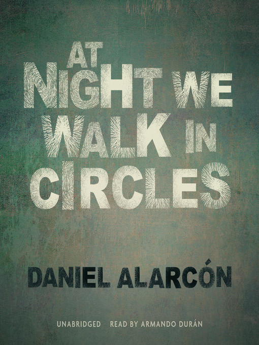 Title details for At Night We Walk in Circles by Daniel Alarcon - Available