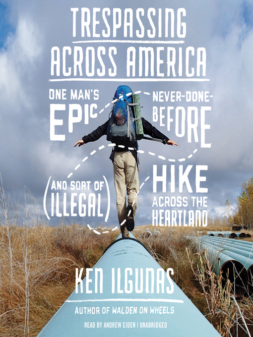Title details for Trespassing Across America by Ken Ilgunas - Available