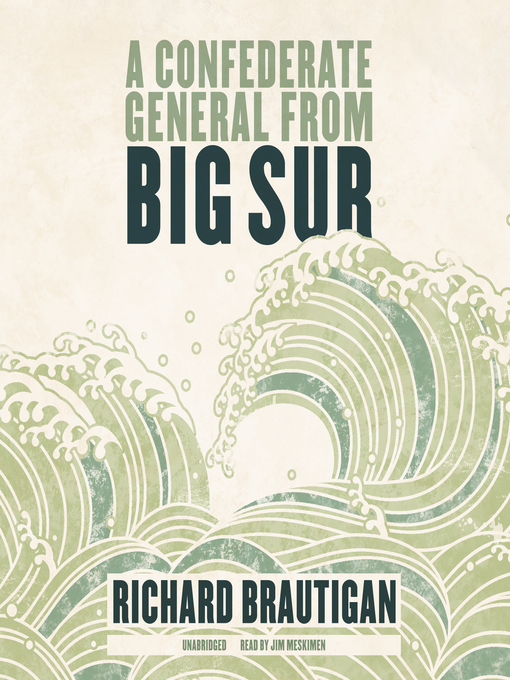 Title details for A Confederate General from Big Sur by Richard  Brautigan - Wait list
