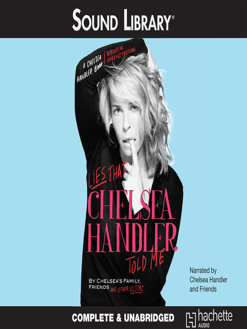 Title details for Lies that Chelsea Handler Told Me by Chelsea's Family, Friends, and Other Victims - Available