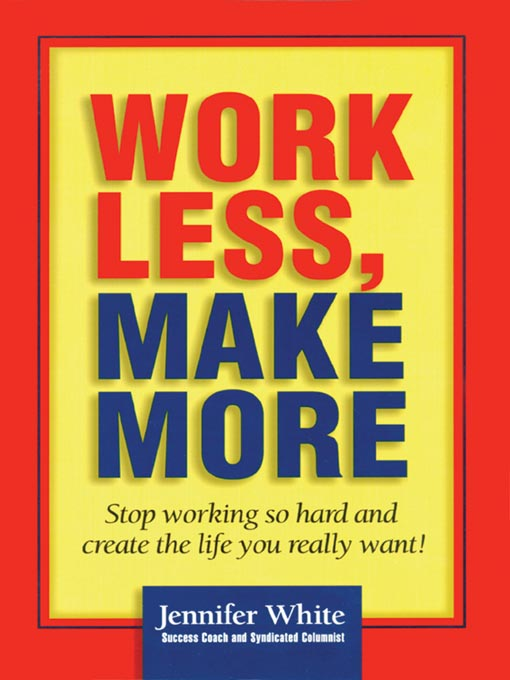 Title details for Work Less, Make More by Jennifer White - Wait list