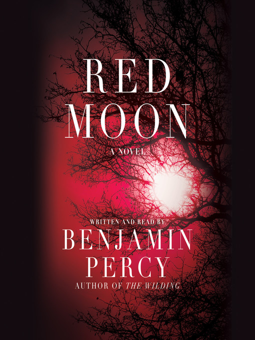 Title details for Red Moon by Benjamin Percy - Available